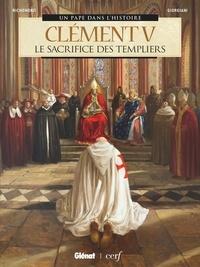 Bernard Lecomte et France Richemond - Clément V - Le Sacrifice des Templiers.