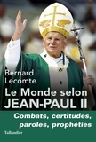Bernard Lecomte - Le monde selon Jean-Paul II - Combats, certitudes, paroles, prophéties.