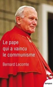 Le pape qui a vaincu le communisme - Bernard Lecomte |