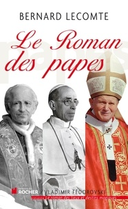 Bernard Lecomte - Le roman des papes.