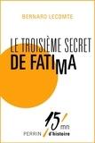 Bernard Lecomte - Le troisième secret de Fatima.