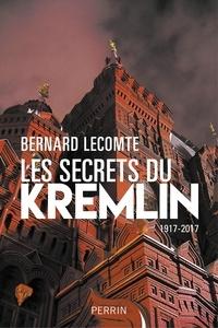 Bernard Lecomte - Les secrets du Kremlin - 1917-2017.