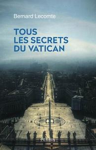 Bernard Lecomte - Tous les secrets du Vatican.