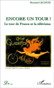 Bernard Leconte - Encore un tour ! - Le tour de France et la télévision.