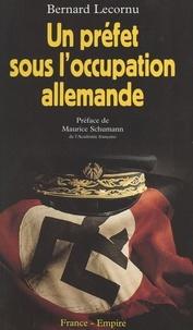 Bernard Lecornu et Maurice Schumann - Un préfet sous l'Occupation allemande.