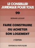 Bernard Lecourt - Faire construire ou acheter son logement.