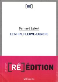 Bernard Lefort - Le Rhin, fleuve-Europe.