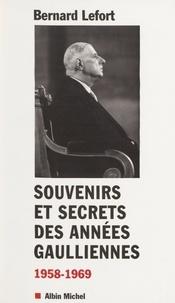 Bernard Lefort - Souvenirs et secrets des années gaulliennes - 1958-1969.