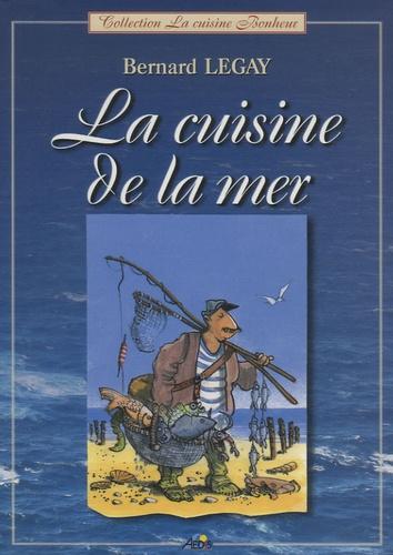 Bernard Legay - La cuisine de la mer.