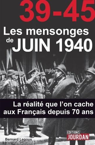 Bernard Legoux - 39-45 Les mensonges de juin 1940 - La réalité que l'on cache aux Français depuis 70 ans.
