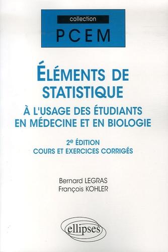Bernard Legras et François Kohler - Eléments de statistique à l'usage des étudiants en médecine et en biologie - Cours et exercices corrigés.