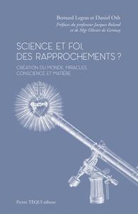 Bernard Legras et Daniel Oth - Science et foi, des rapprochements ? - Création du monde, miracles, conscience et matière.