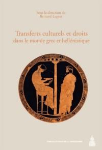 Bernard Legras - Transferts culturels et droits dans le monde grec et hellénistique - Actes du colloque international (Reims, 14-17 mai 2008).
