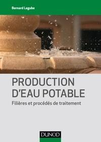 Bernard Legube - Production d'eau potable - Filières et procédés de traitement.