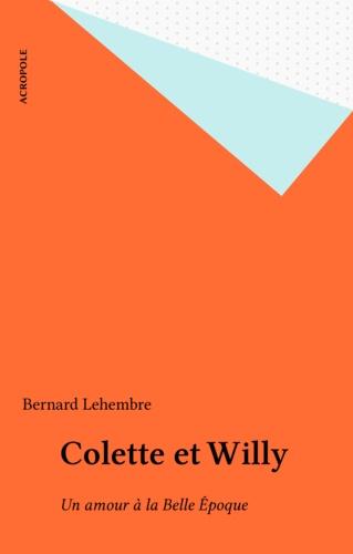 Colette et Willy. Un amour à la Belle Epoque