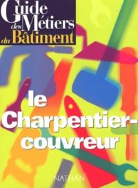 Bernard Lehembre et Jean Richard-Chevalier - Le charpentier-couvreur.