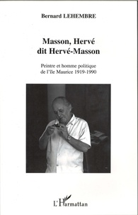 Bernard Lehembre - Masson, Hervé dit Hervé Masson - Peintre et homme politique de l'île Maurice - 1919-1990.