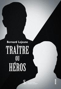 Bernard Lejeune - Traître ou héros.