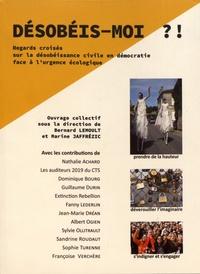 Bernard Lemoult et Marine Jaffrézic - Désobéis-moi ?! - Regards croisés sur la désobéissance civile en démocratie face à l'urgence écologique.