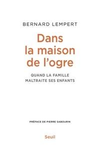 Bernard Lempert - Dans la maison de l'ogre - Quand la famille maltraite ses enfants.