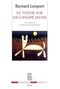 Bernard Lempert - Le tueur sur un canapé jaune - Les rêves et la mémoire traumatique.