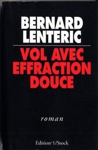Bernard Lenteric - Vol avec Effraction Douce.