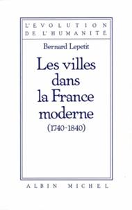 Bernard Lepetit et Bernard Lepetit - Les Villes dans la France moderne 1740-1840.