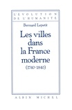Bernard Lepetit - Les Villes dans la France moderne 1740-1840.