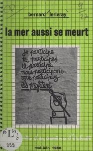 Bernard Lerivray - La mer aussi se meurt - Bloc-notes d'un aumônier d'étudiants, mai-juin 1968.