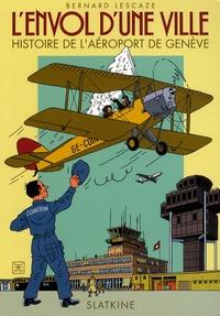 Bernard Lescaze - L'envol d'une ville - Histoire de l'aéroport de Genève.