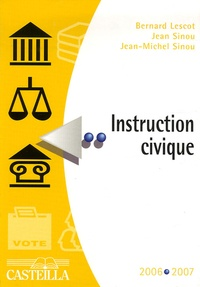 Bernard Lescot et Jean Sinou - Instruction civique 2006-2007.