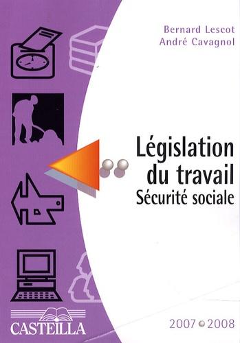 Bernard Lescot et André Cavagnol - Législation du travail Sécurité sociale 2007-2008.
