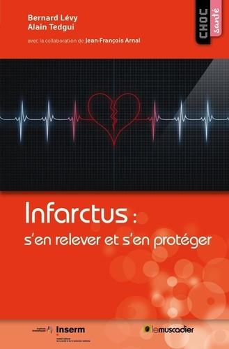 Bernard Levy et Alain Tedgui - Infarctus : s'en relever et s'en protéger.