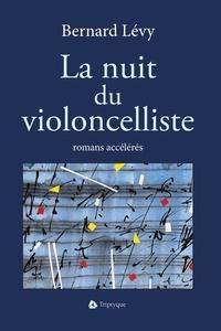 Bernard Levy - La nuit du violoncelliste - romans accélérés.