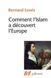 Bernard Lewis - Comment l'Islam a découvert l'Europe.