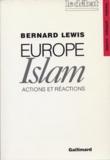 Bernard Lewis - Europe-Islam - Actions et réactions.