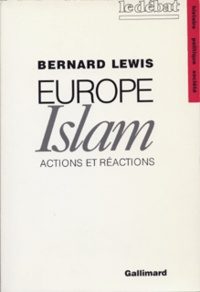 Bernard Lewis - Europe-Islam - Actions et réactions.