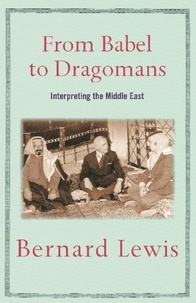 Bernard Lewis - From Babel to Dragomans - Interpreting the Middle East.
