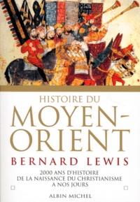 Bernard Lewis - Histoire du Moyen-Orient - Deux mille ans d'histoire de la naissance du christiannisme à nos jours.