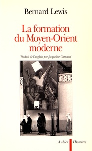 Bernard Lewis - La formation du Moyen-Orient moderne.