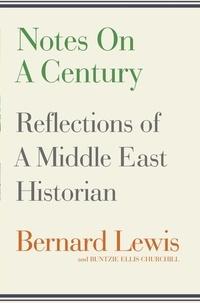Bernard Lewis et Buntzie Ellis Churchill - Notes on a Century - Reflections of A Middle East Historian.