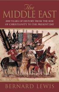 Bernard Lewis - The Middle East : 2000 Years from the rise of Christianity to the present day.