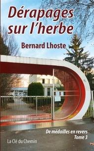 Bernard Lhoste - Dérapages sur l'herbe - De médailles en revers - Tome 3.