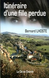 Bernard Lhoste - Itinéraire d'une fille perdue.