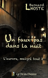 Bernard Lhoste - L'aurore, malgré tout Tome 2 : Un faux-pas dans la nuit.