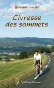Bernard Lhoste - L'ivresse des sommets.