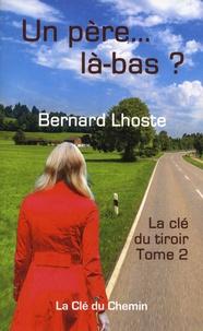Bernard Lhoste - La clé du tiroir Tome 2 : Un père... la-bas ?.