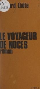 Bernard Lhôte - Le voyageur de noces.