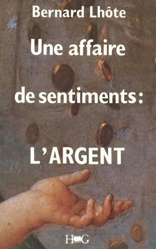 Bernard Lhôte - UNE AFFAIRE DE SENTIMENTS - L'ARGENT.