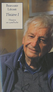 Bernard Liègme - Théâtre - Tome 1, La Cage ; Les Augustes ; Les Murs de la ville ; Le Soleil et la Mort ; Tandem.